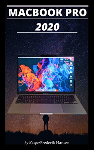 MACBOOK PRO 2020: A Simplified Step By Step Guide On How To Use The New MacBook Pro 2020 With Examples, Tricks, Tips and shortcut. (English Edition)