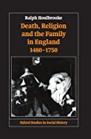 Death, Religion and the Family in England, 1480-1750 (Oxford Studies in Social History)