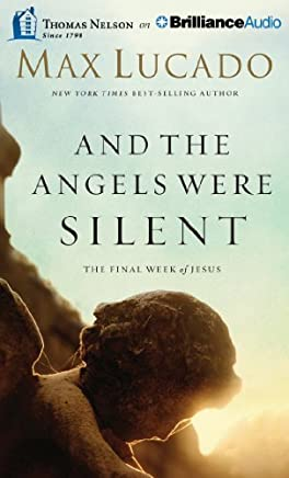 And The Angels Were Silent: The Final Week of Jesus by Max Lucado (2013-09-03)
