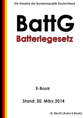 Gesetz über das Inverkehrbringen, die Rücknahme und die umweltverträgliche Entsorgung von Batterien und Akkumulatoren (Batteriegesetz - BattG) - E-Book - Stand: 20. März 2014