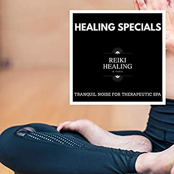 Healing Specials - Tranquil Noise For Therapeutic Spa
