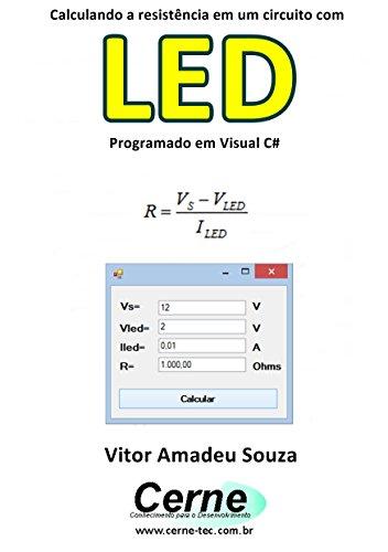 Calculando a resistência em um circuito com LED Programado em Visual C# (Portuguese Edition)