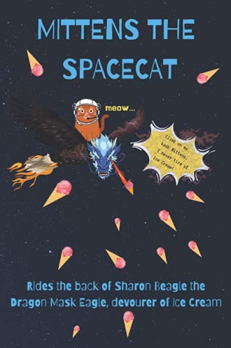 Mittens The Spacecat Rides the Back of Sharon Beagle the Dragon Mask Eagle, Devourer of Ice Cream: Spacecat Bullet Journal