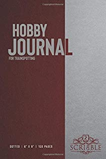 Hobby Journal for Trainspotting: 150-page dotted grid Journal with individually numbered pages for Hobbyists and Outdoor Activities . Matte and color cover. Classical/Modern design.