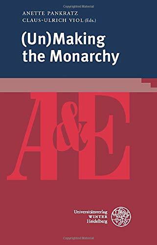 (Un)Making the Monarchy (anglistik & englischunterricht, Band 84)