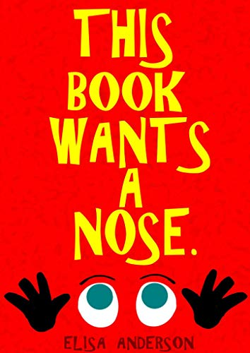 This Book Wants a Nose – A Fun Early Reader Story Book for Toddlers, Preschool,...