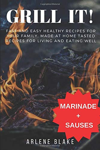 GRILL IT! Fast and Easy Healthy Recipes for Your Family, Made at Home Tasted Recipes For Living and Eating Well (Griil IT!, Band 2)