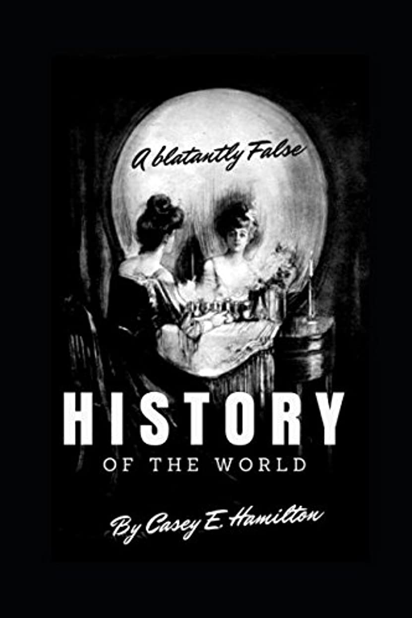 める放つ倒錯A Blatantly False History of the World