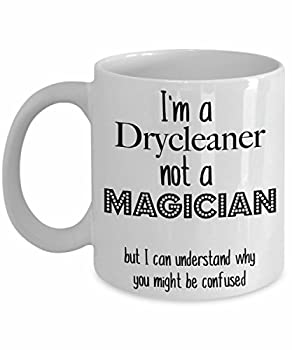 Funny Drycleaner Mug I am a Drycleaner not a Magician Gift Coffee Mug