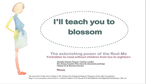 I'LL TEACH YOU TO BLOSSOM: The astonishing power of the Real-Me. Forbidden to read without your children from 2 to 18 years old (English Edition)