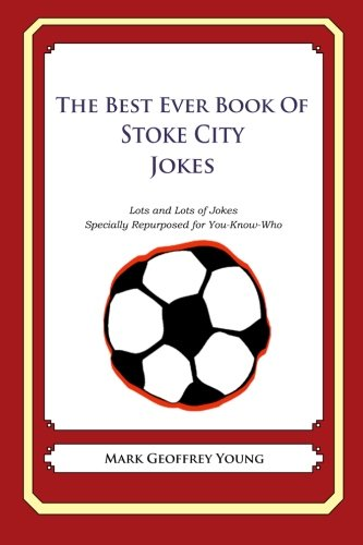 The Best Ever Book of Stoke City Jokes: Lots and Lots of Jokes Specially Repurposed for You-Know-Who