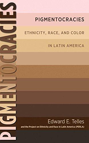 Telles, E: Pigmentocracies: Ethnicity, Race, and Color in Latin America