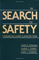 In Search of Safety: Chemicals and Cancer Risk by John D. Graham Laura Green Marc Roberts(1991-04-01)