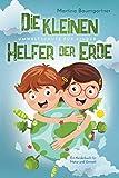 Die kleinen Helfer der Erde-Umweltschutz für Kinder: Ein Kinderbuch für Natur und Umwelt