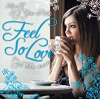 Feel So Love -Cafe Time- Vol.2 / DJ You-Ri@