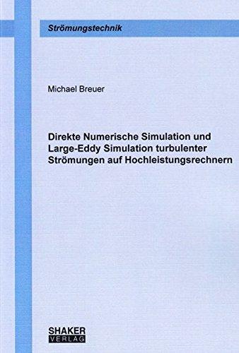 Direkte Numerische Simulation und Large-Eddy Simulation turbulenter Strömungen auf Hochleistungsrechnern (Berichte aus der Strömungstechnik)