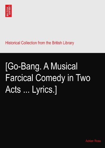 [Go-Bang. A Musical Farcical Comedy in Two Acts ... Lyrics.]