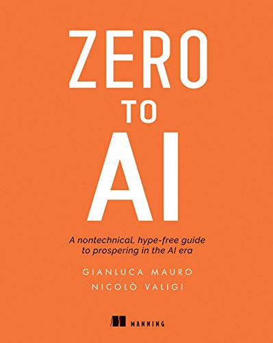 Zero to AI: A non-technical, hype-free guide to prospering in the AI era