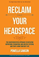 Reclaim Your Headspace: The Counterintuitive Approach to Defeating Depression, Stagnation, and Low Self-Esteem; and Start Living Your Best Life