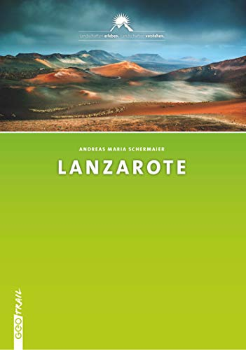 Geologischer Reise-/Wanderführer Lanzarote - Landschaften erleben, Landschaften verstehen