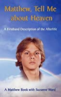 Matthew, Tell Me About Heaven: A Firsthand Description of the Afterlife (Matthew Book, 1)