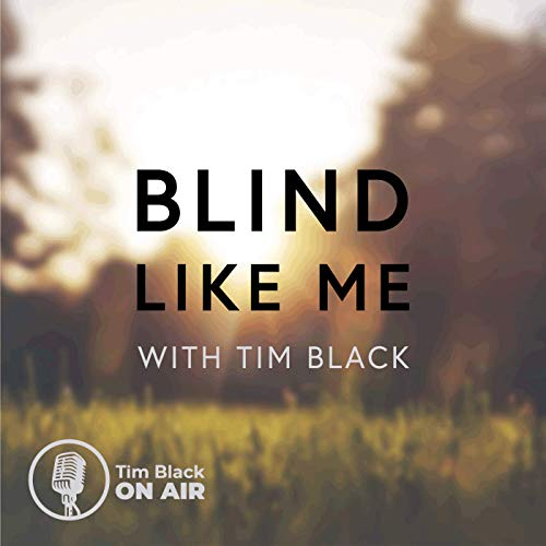 Blind Like Me Podcast By Tim Black cover art
