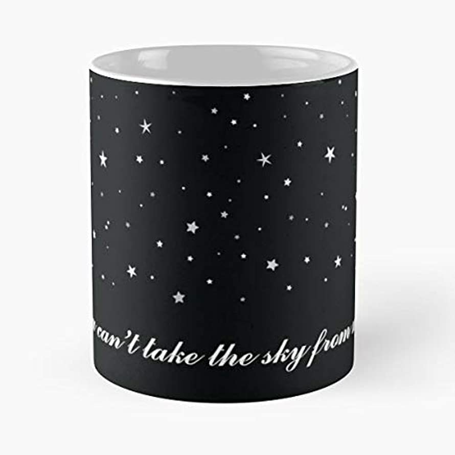 You Cant Take The Sky From Me Night - Handmade Funny 11oz Mug Best Holidays Gifts For Men Women Friends.