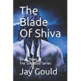 The Blade Of Shiva: Book Three of the Silk Road Series