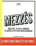 Mezzés - Boulettes, falafels, houmous et autres petits plats méditerranéens de MEZZ ( 19 juin 2014 ) - 19/06/2014