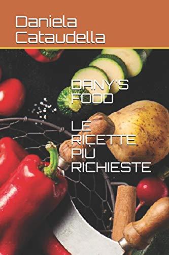 DANY'S FOOD: LE RICETTE PIÙ RICHIESTE