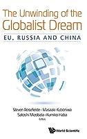 The Unwinding of the Globalist Dream: EU, Russia and China (Globalization)