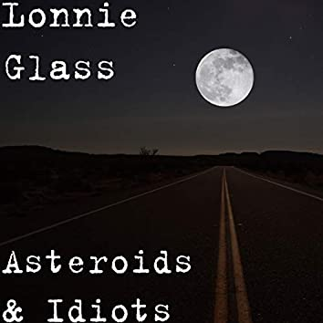 Asteroids & Idiots