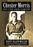 Chester Morris: His Life and Career
