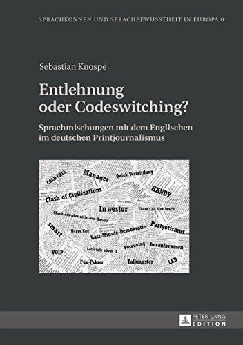 Entlehnung oder Codeswitching?: Sprachmischungen mit dem Englischen im deutschen Printjournalismus (Sprachkönnen und Sprachbewusstheit in Europa / Language ... and Language Awareness in Europe 6)