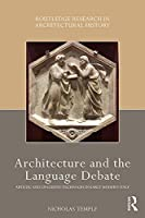 Architecture and the Language Debate: Artistic and Linguistic Exchanges in Early Modern Italy (Routledge Research in Architectural History)