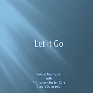 Let It Go - Guided Meditation - Affirmations for Self Care