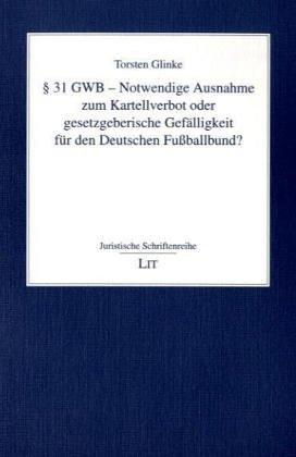 § 31 GWB - Notwendige Ausnahme zum Kartellverbot oder gesetzgeberische Gefälligkeit für den Deutschen Fussballbund?