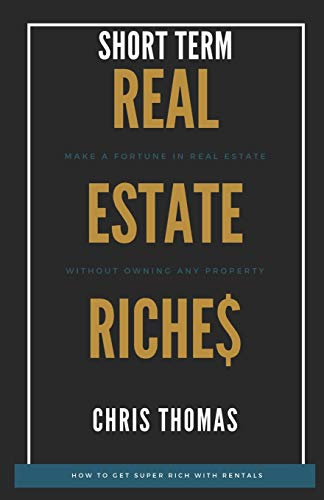 Real Estate Investing Books! - Short Term Rental Riches:: Make a Fortune in Real Estate, Without Owning Any Property