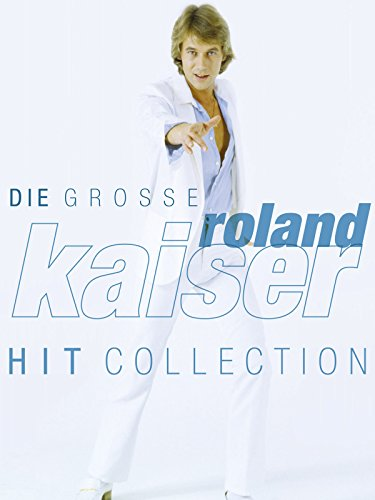 Roland Kaiser: Die große Hit Collection