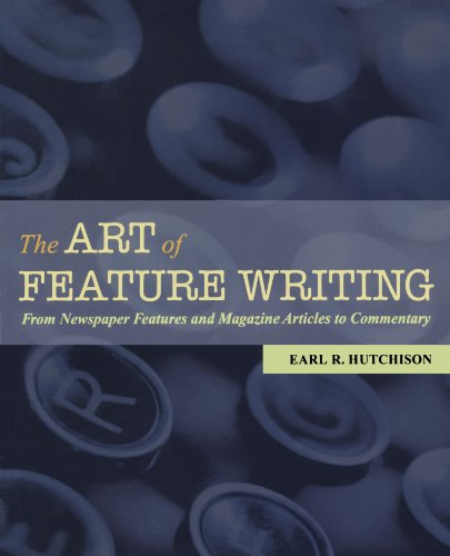 Compare Textbook Prices for The Art of Feature Writing: From Newspaper Features and Magazine Articles to Commentary  ISBN 9780195179385 by Hutchison, Earl R.