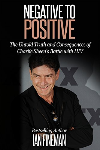 Negative to Positive: The Untold Truth and Consequences of Charlie Sheen's Battle with HIV