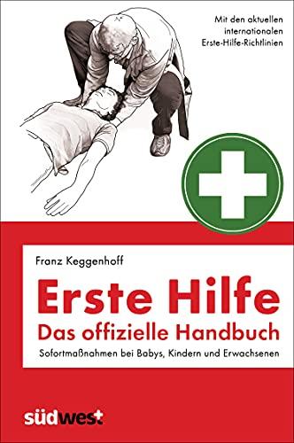 Erste Hilfe - Das offizielle Handbuch: Sofortmaßnahmen bei Babys, Kindern und Erwachsenen - Mit den internationalen Erste-Hilfe-Richtlinien - Überarbeitete und aktualisierte Neuauflage