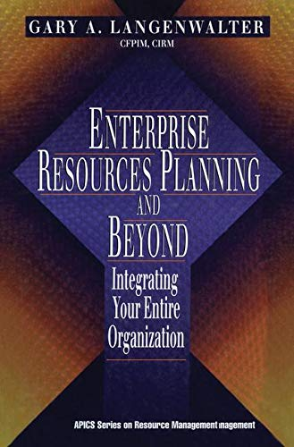 Enterprise Resources Planning and Beyond: Integrating Your Entire Organization (Resource Management)