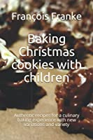 Baking Christmas cookies with children: Authentic recipes for a culinary baking experience with new variations and variety