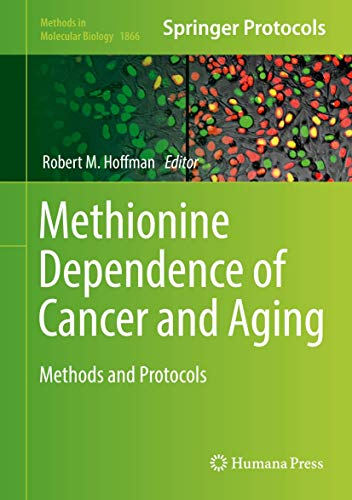 Methionine Dependence of Cancer and Aging: Methods and Protocols (Methods in Molecular Biology, 1866, Band 1866)