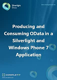 Producing and Consuming OData in a Silverlight and Windows Phone 7 Application (English Edition)