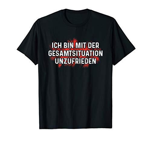Ich bin mit der Gesamtsituation unzufrieden Spruch Büro T-Shirt