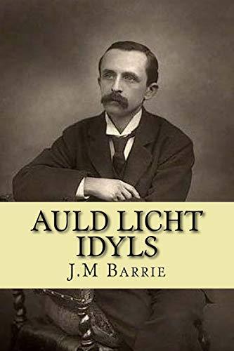 Download Auld licht idyls (J.M Barrie collection) (Volume 7) 1539597296