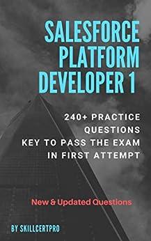Salesforce Platform Developer 1 Practice Exam Dumps 2020: Salesforce Platform Developer 1 240+ Exam Questions. Prepare and pass your certification in 1st attempt