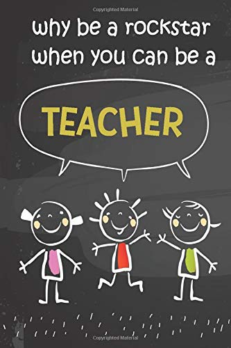 Why Be A Rockstar When You Can Be A Teacher: A Journal Notebook For Teachers To Write In